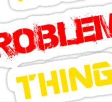 It's a PROBLEMA thing, you wouldn't understand !! Sticker
