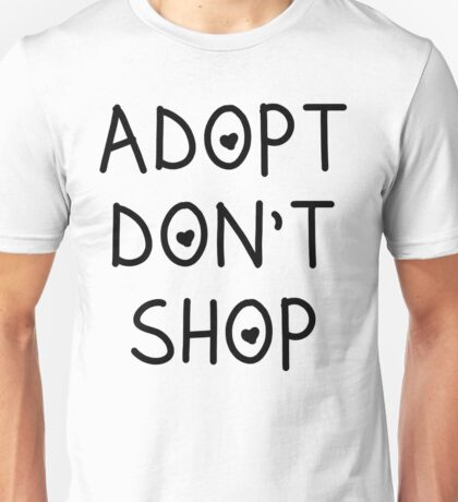 ADOPT DONT SHOP Unisex T-Shirt
