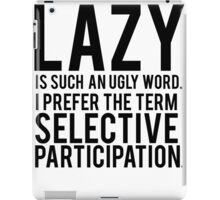 Selective Participation Funny iPad Case/Skin