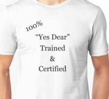 """""""Yes Dear"""" Trained and Certified  T-Shirt"""