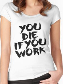 You Die if You Work Women's Fitted Scoop T-Shirt