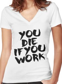 You Die if You Work Women's Fitted V-Neck T-Shirt