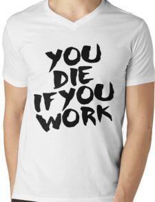 You Die if You Work Mens V-Neck T-Shirt