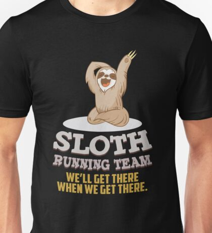 Sloth running team We will get there when we get there Unisex T-Shirt