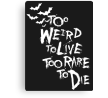 Too weird to live... (White) Canvas Print