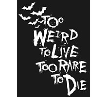 Too weird to live... (White) Photographic Print