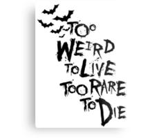 Too weird to live... Metal Print