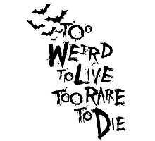 Too weird to live... Photographic Print