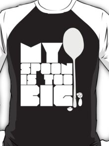 My spoon is too big! T-Shirt