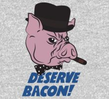 Deserve Bacon! by RumShirt