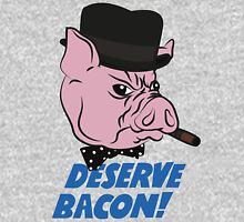 Deserve Bacon! Unisex T-Shirt
