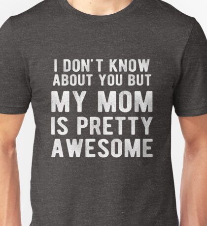 My Mom Is Pretty Awesome Funny Distressed Quote Unisex T-Shirt