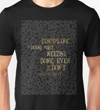 Discipline is doing what needs to be done....inspirational quotes Unisex T-Shirt