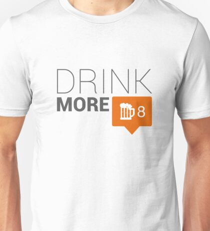 Drink More. Just drink more. Unisex T-Shirt