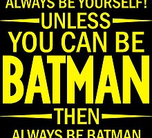 Unless You Can Be Batman by geekerymade