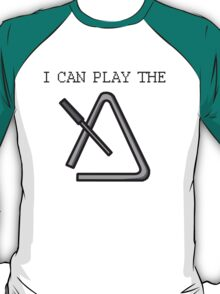 I Can Play the Triangle T-Shirt