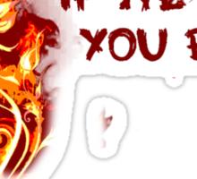 If We Burn, You Burn Sticker