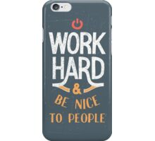 Work Hard and be nice to people iPhone Case/Skin
