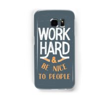 Work Hard and be nice to people Samsung Galaxy Case/Skin