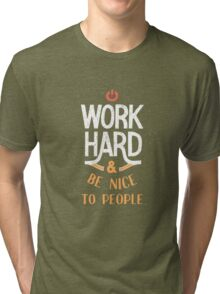 Work Hard and be nice to people Tri-blend T-Shirt