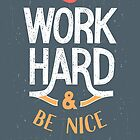 Work Hard and be nice to people by PaulMalyugin