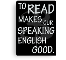 To read makes our speaking english good Canvas Print