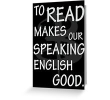 To read makes our speaking english good Greeting Card