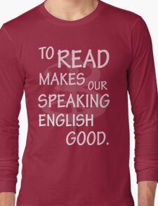 To read makes our speaking english good Long Sleeve T-Shirt