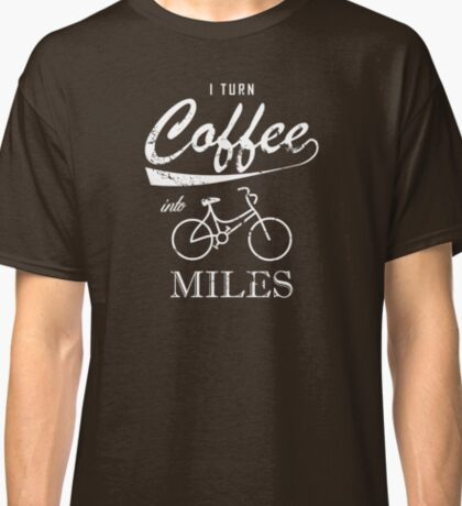 I Turn Coffee Into Miles Classic T-Shirt