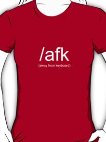 /afk (Away From Keyboard) shirt  -- White Text (two line version) T-Shirt