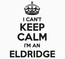 I cant keep calm Im an ELDRIDGE by icant