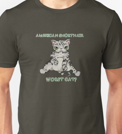 American Shorthair- worst cat? Unisex T-Shirt