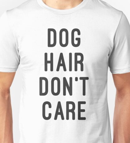 DOG HAIR DONT CARE Unisex T-Shirt