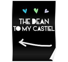 The Dean to my Castiel Poster