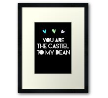You are the Castiel to my Dean Framed Print