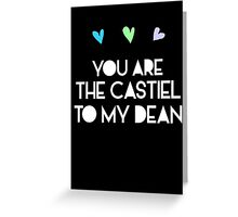 You are the Castiel to my Dean Greeting Card