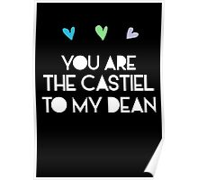 You are the Castiel to my Dean Poster