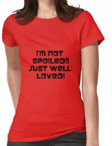 Spoiled..me?? Womens Fitted T-Shirt