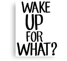 Wake up for what? Canvas Print