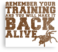 Remember your training and you will make it back alive Metal Print