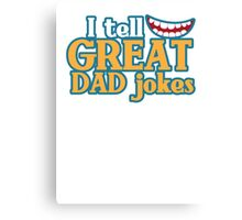 I tell great DAD Jokes! with funny smile Canvas Print