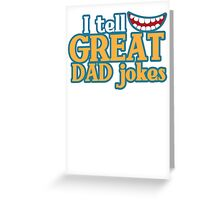 I tell great DAD Jokes! with funny smile Greeting Card