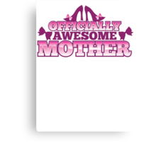 Officially AWESOME Mother! with cute shoes and bows Canvas Print