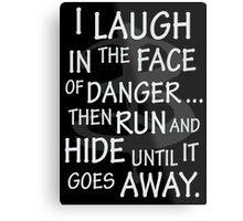 I laugh in the face of danger Metal Print