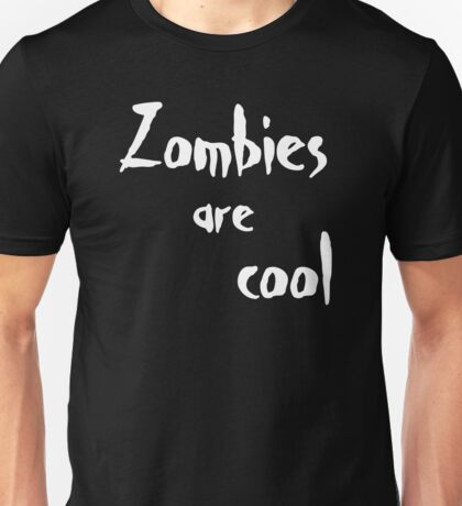 Zombies Are Cool Unisex T-Shirt
