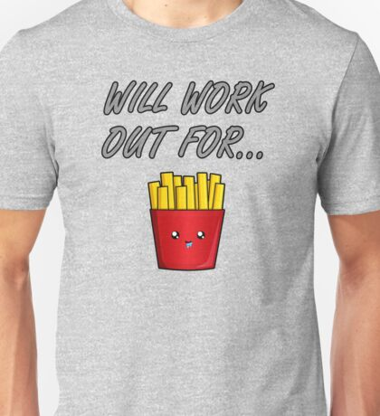 Will Work Out For ... Fries Unisex T-Shirt