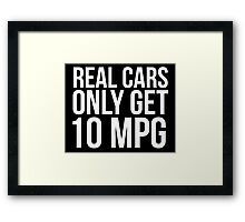 Funny 'Real Cars Only Get 10 MPG' T-Shirt, Hoodies and Accessories Framed Print