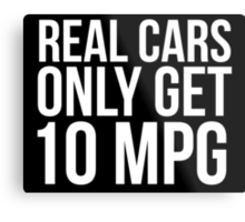 Funny 'Real Cars Only Get 10 MPG' T-Shirt, Hoodies and Accessories Metal Print