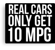 Funny 'Real Cars Only Get 10 MPG' T-Shirt, Hoodies and Accessories Canvas Print