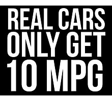 Funny 'Real Cars Only Get 10 MPG' T-Shirt, Hoodies and Accessories Photographic Print